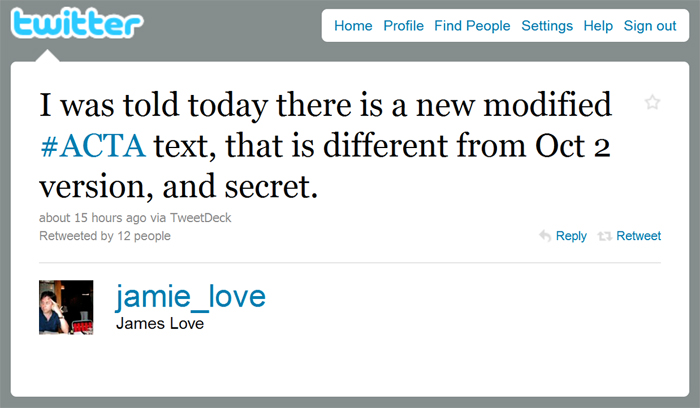 jamie love tweets:  I was told today there is a new modified #ACTA text, that is different from Oct 2 version, and secret.