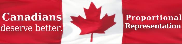 Canadians Deserve Better -Proportional Representation - on Canadian Flag background