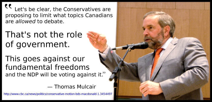 """""""Let's be clear, the Conservatives are proposing to limit what topics Canadians are allowed to debate. That's not the role of government. This goes against our fundamental freedoms and the NDP will be voting against it."""" — Tom Mulcair"""