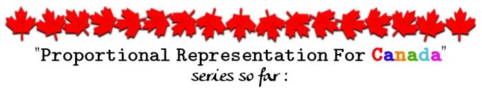 Proportional Representation For Canada series so far: