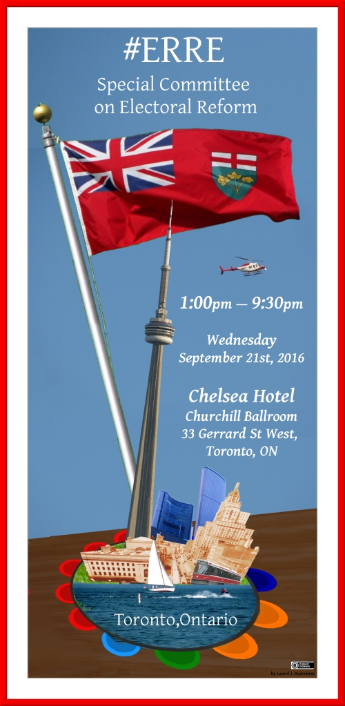 ERRE Special Committee on Electoral Reform comes to Toronto - Wednesday September 21st, 2016 Chelsea Hotel Churchill Ballroom 33 Gerrard St W, Toronto, ON → map ← 1:30—4:15 pm Witness Panel(s) √ 13 h 30—16 h 15 Panel(s) de témoins 4:15—5:00 pm Open mic √ 16 h 15—17 h 00* séance micro ouvert 6:30—9:30 pm Open mic √ 18 h 30—21 h 30* séance micro ouvert *Please note that the end time for the open mic sessions are approximate