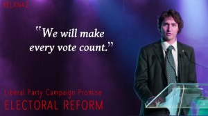 """Justin Trudeau's Election Promise: """"We will make every vote count."""""""
